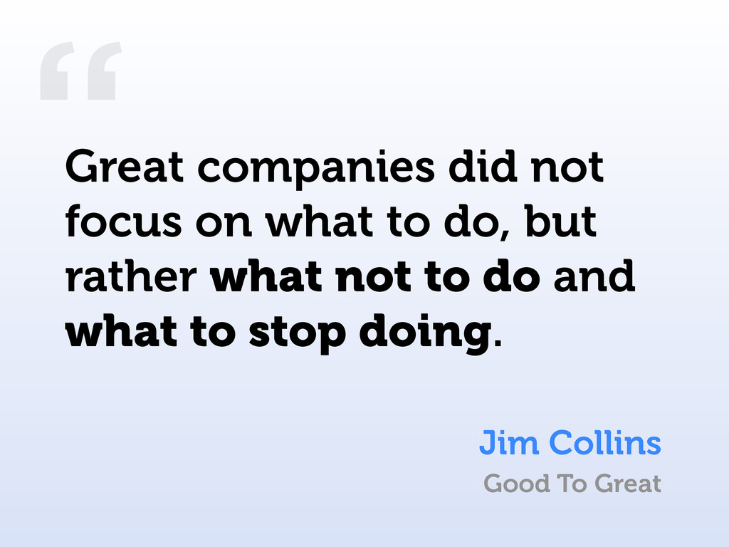 """"""" Great companies did not focus on what to do, ..."""