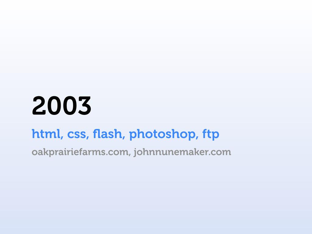2003 html, css, flash, photoshop, ftp oakprairie...