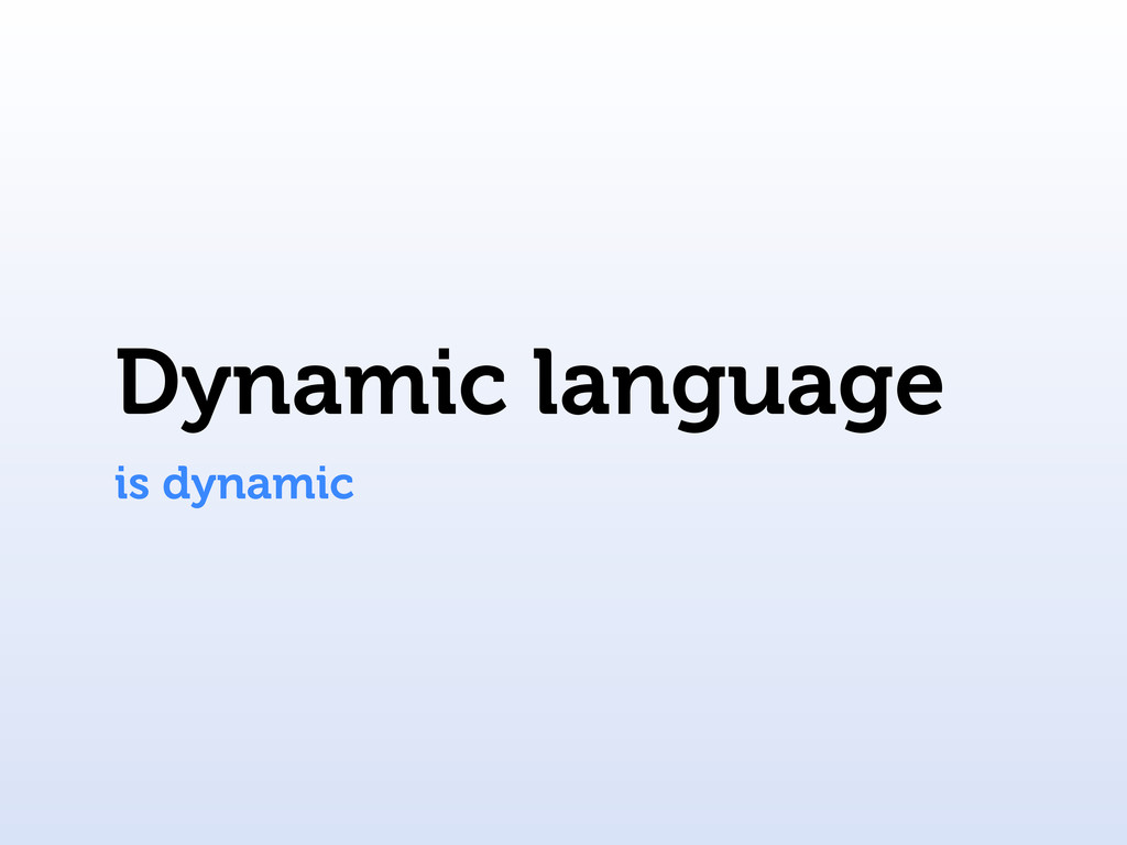 Dynamic language is dynamic