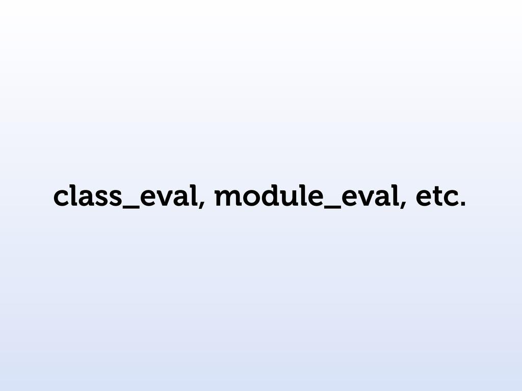 class_eval, module_eval, etc.
