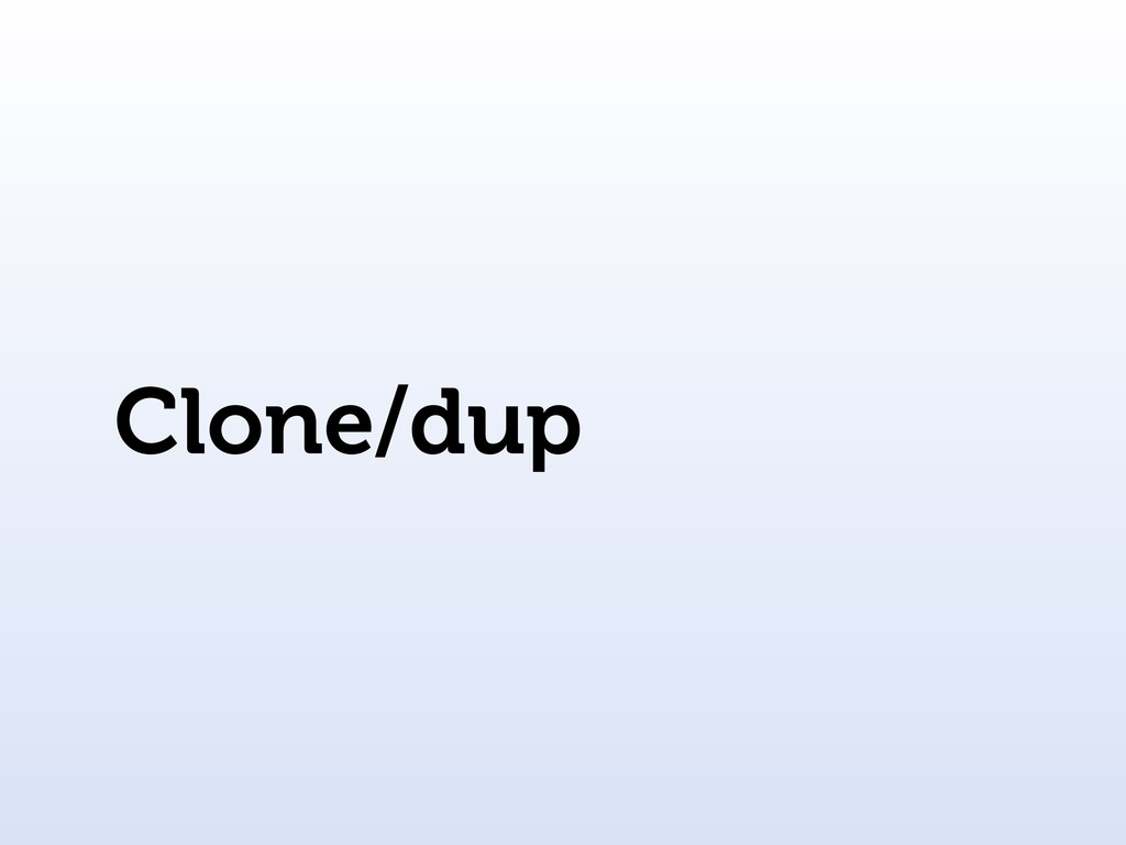 Clone/dup