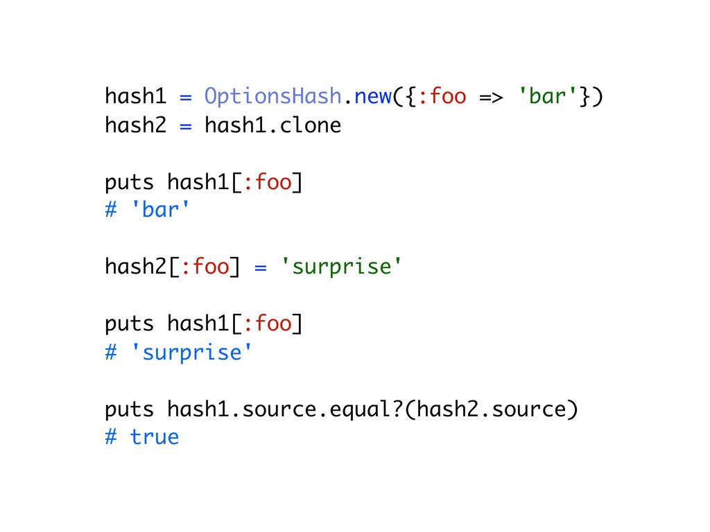 hash1 = OptionsHash.new({:foo => 'bar'}) hash2 ...