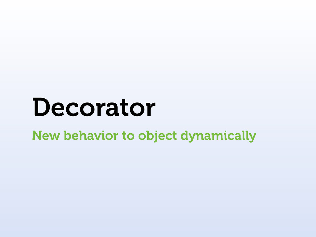 Decorator New behavior to object dynamically