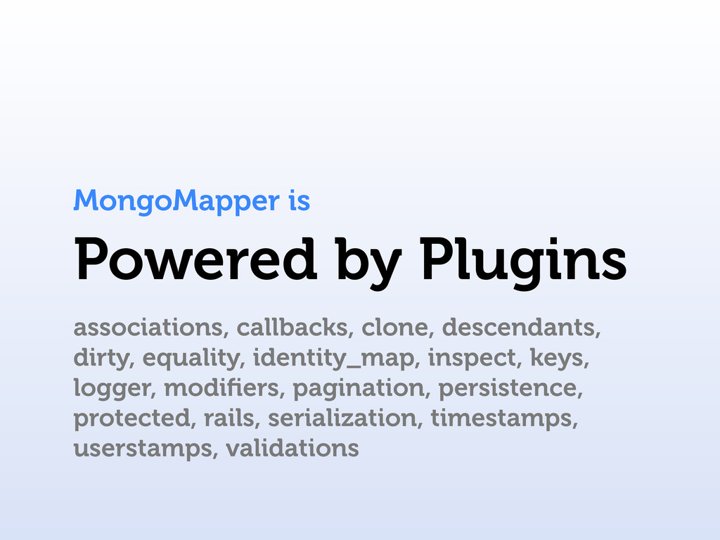 Powered by Plugins MongoMapper is associations,...