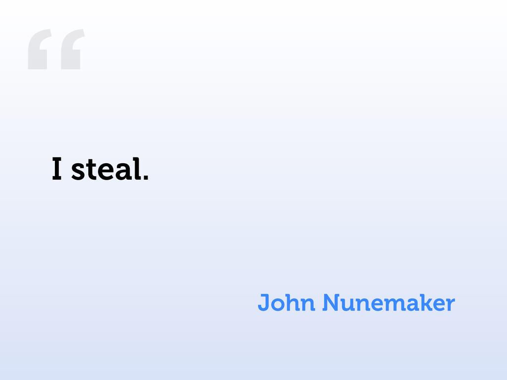 """ John Nunemaker I steal."
