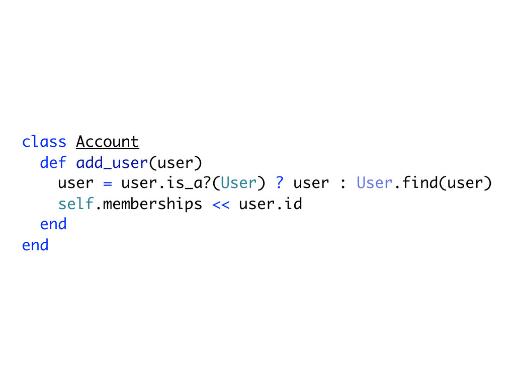 class Account def add_user(user) user = user.is...