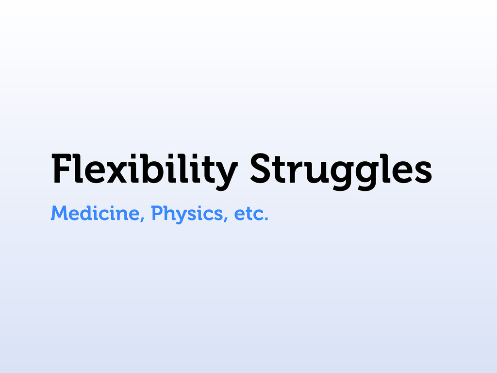 Flexibility Struggles Medicine, Physics, etc.