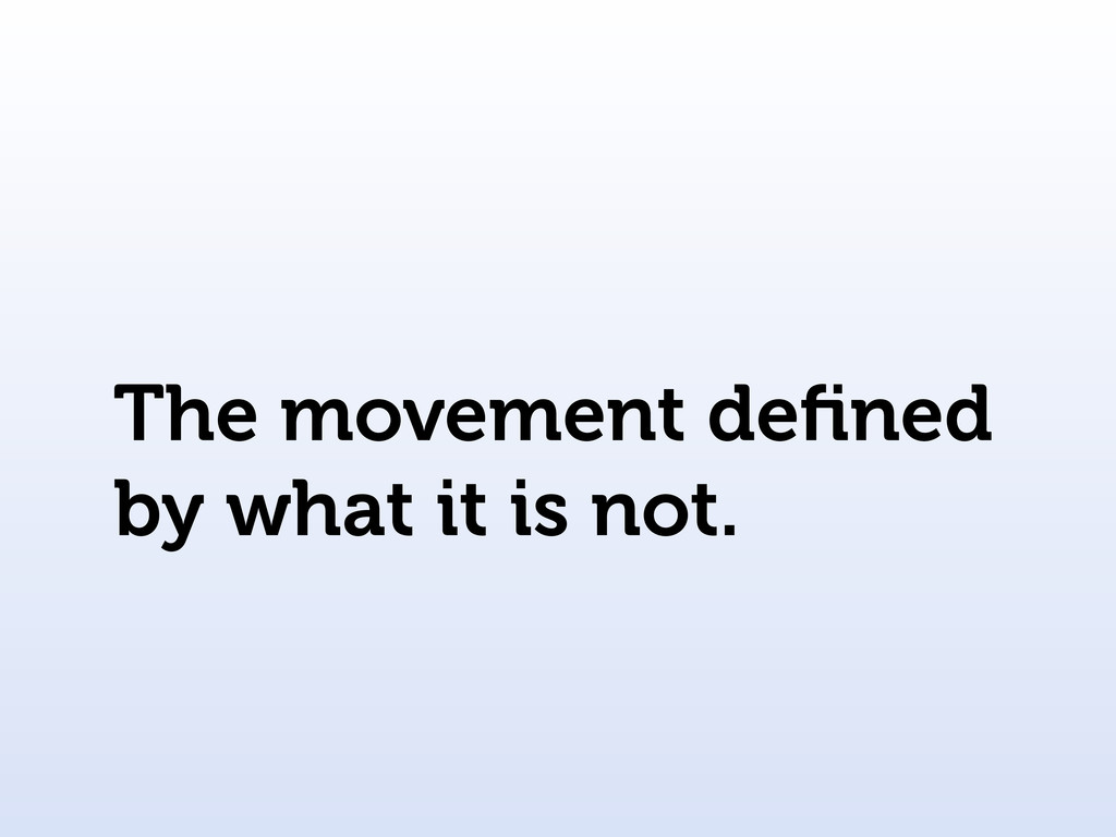 The movement defined by what it is not.