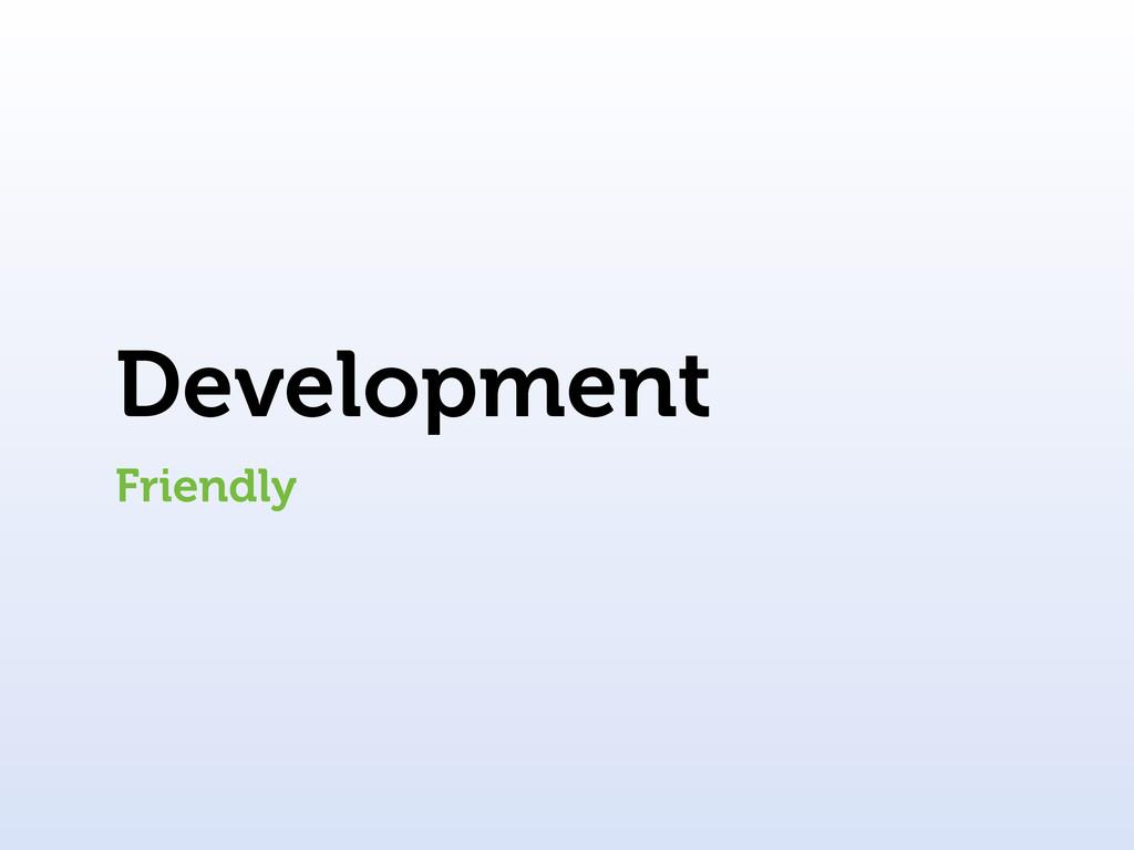 Development Friendly
