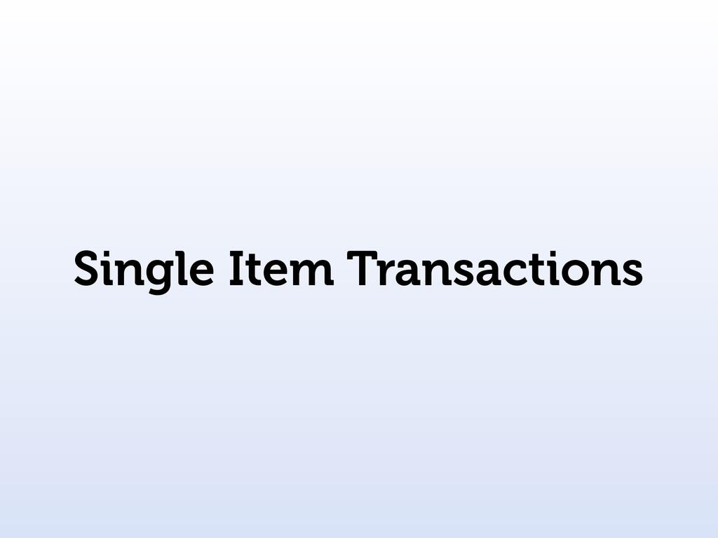 Single Item Transactions