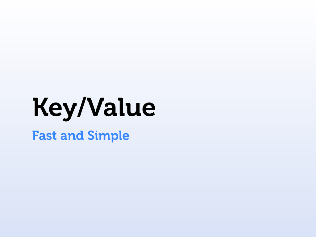 Key/Value Fast and Simple
