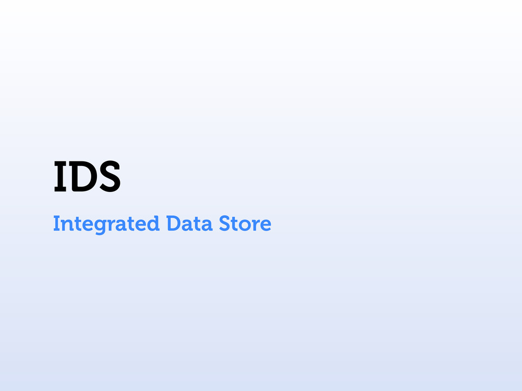 IDS Integrated Data Store
