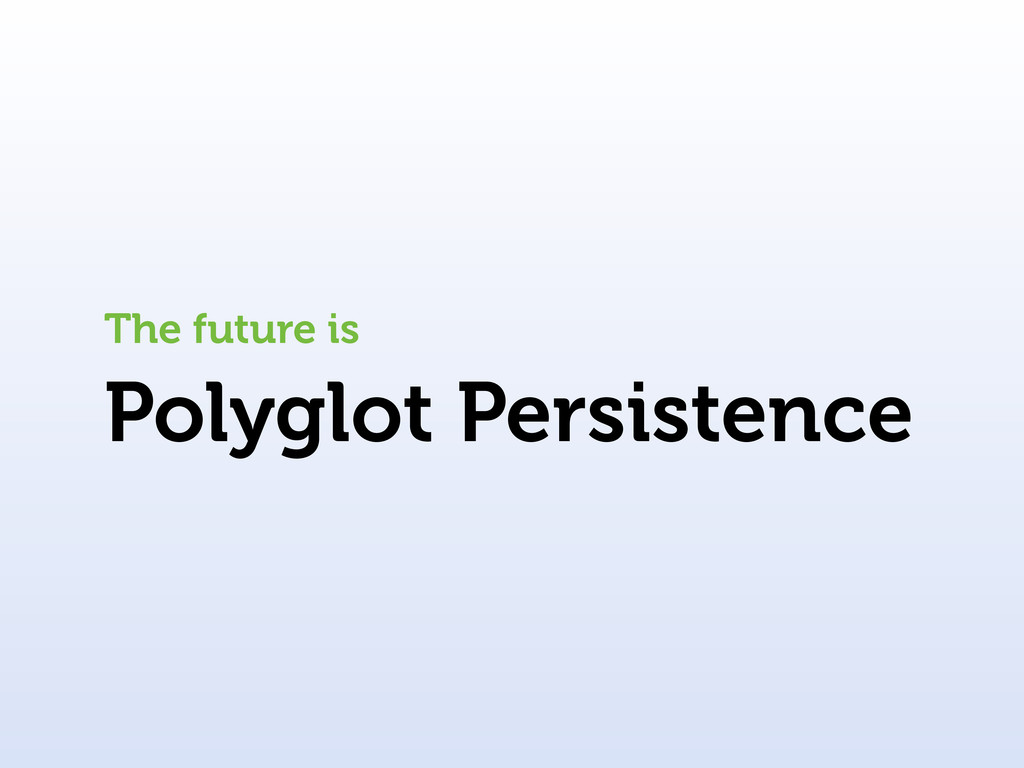 Polyglot Persistence The future is
