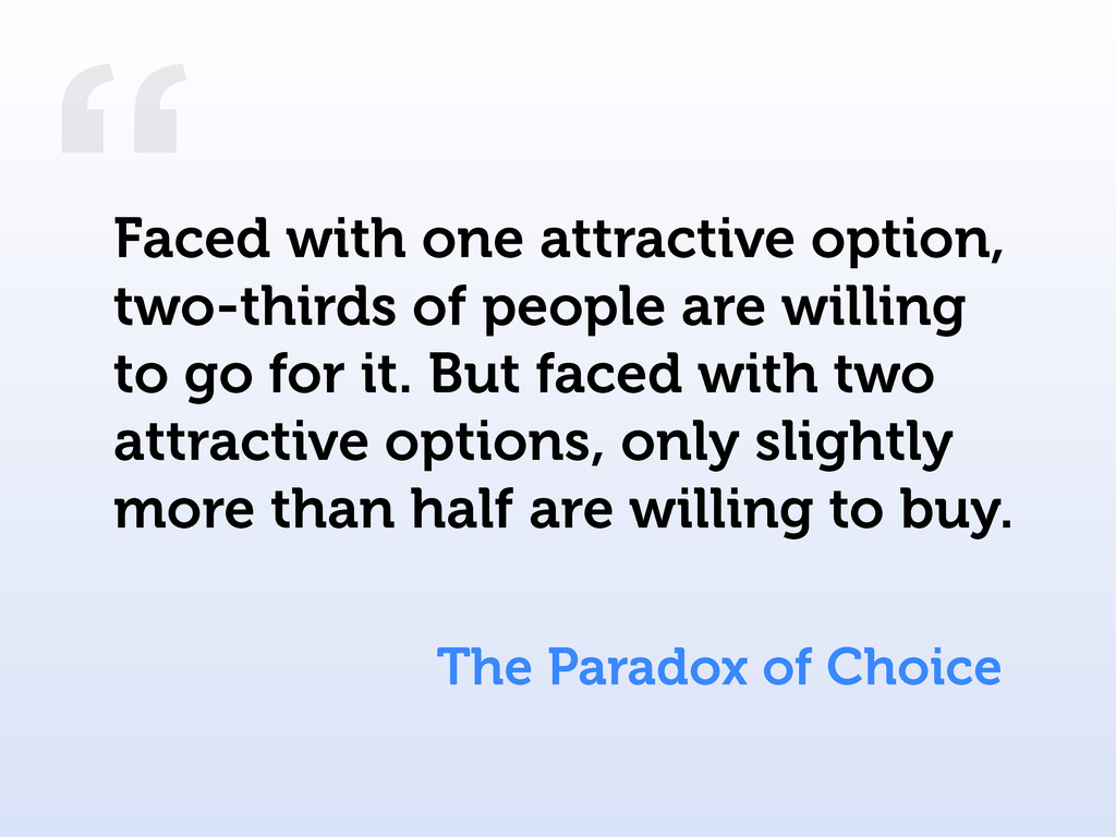 """"""" The Paradox of Choice Faced with one attracti..."""