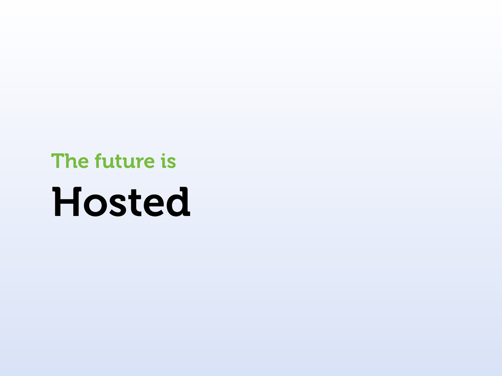 Hosted The future is
