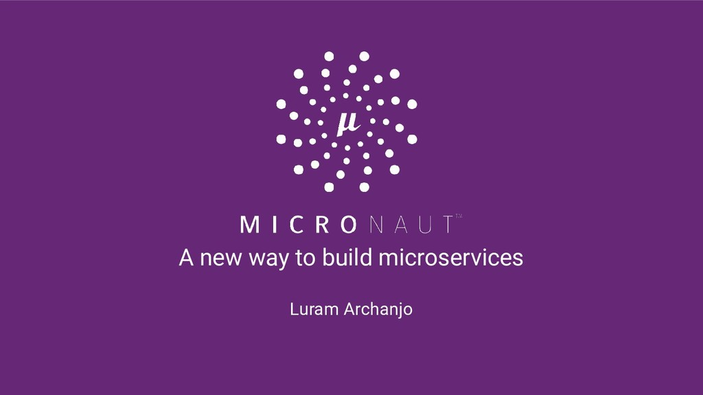 A new way to build microservices Luram Archanjo