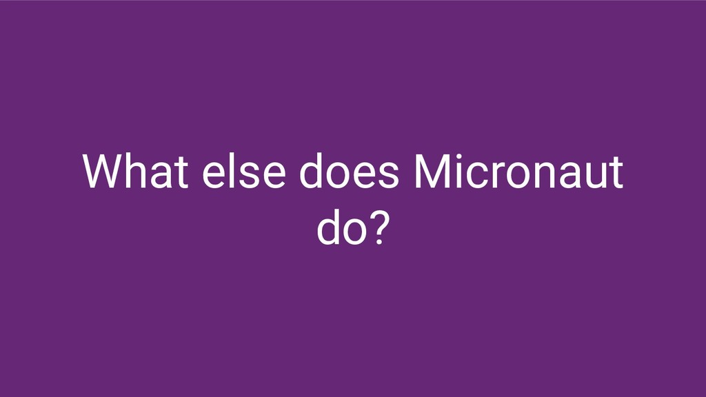 What else does Micronaut do?