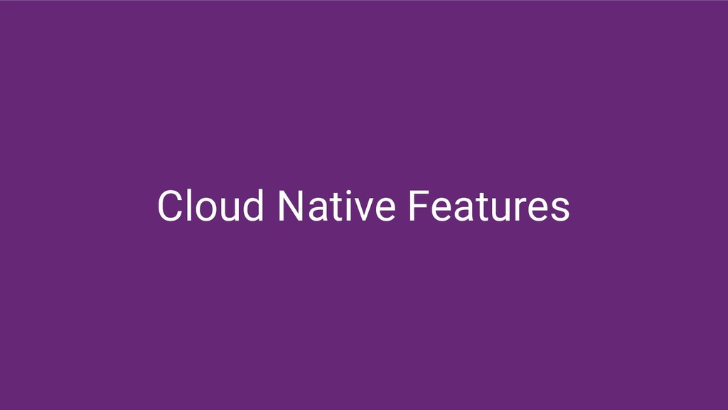 Cloud Native Features
