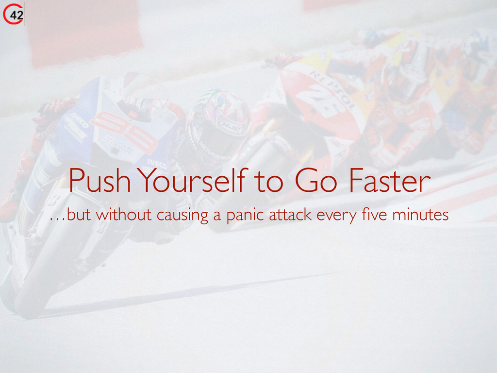 Push Yourself to Go Faster …but without causing...