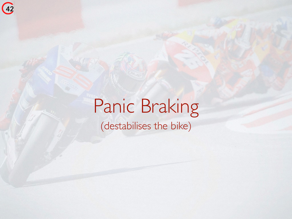 Panic Braking (destabilises the bike)