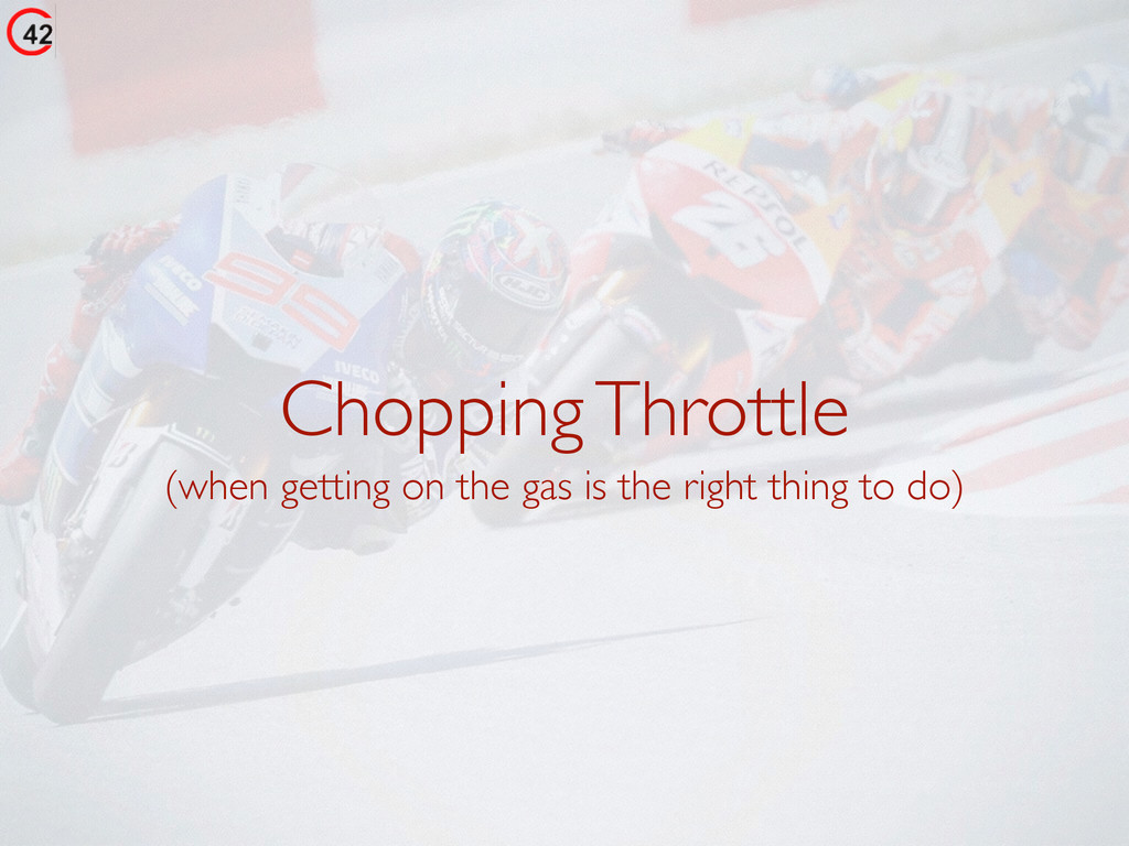 Chopping Throttle (when getting on the gas is t...