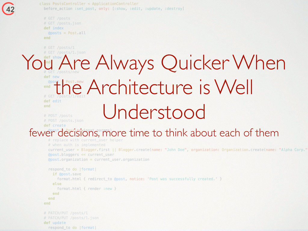You Are Always Quicker When the Architecture is...