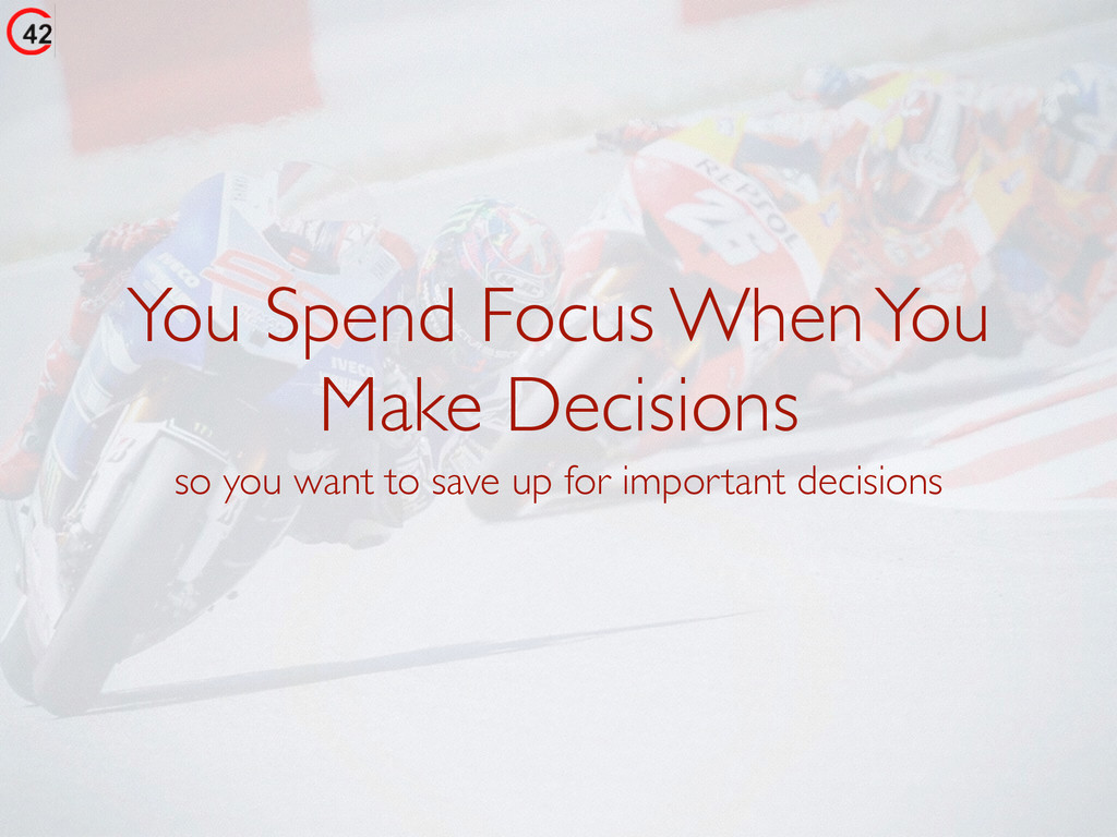 You Spend Focus When You Make Decisions so you ...