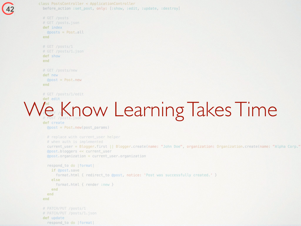 We Know Learning Takes Time
