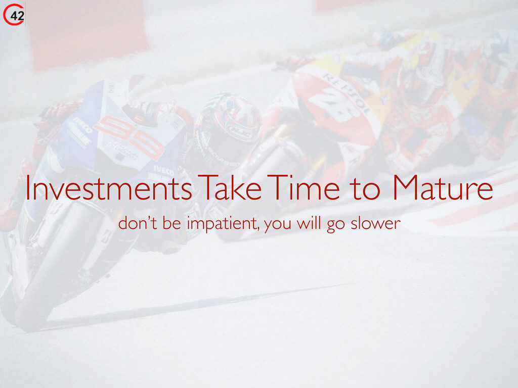 Investments Take Time to Mature don't be impati...