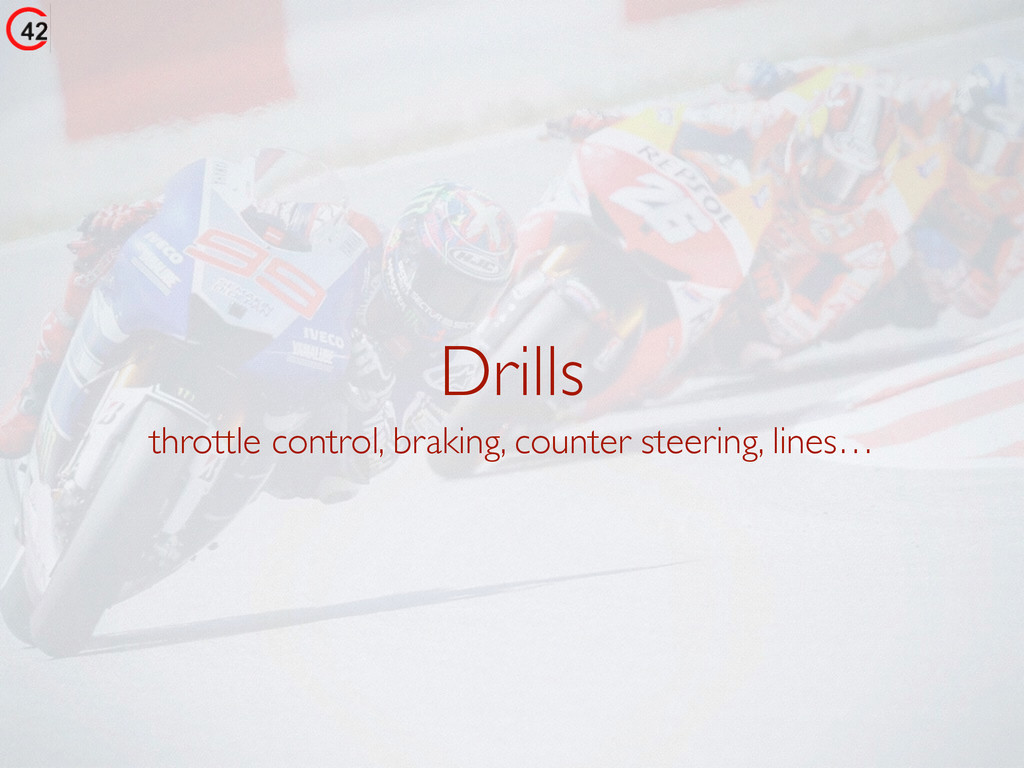 Drills throttle control, braking, counter steer...
