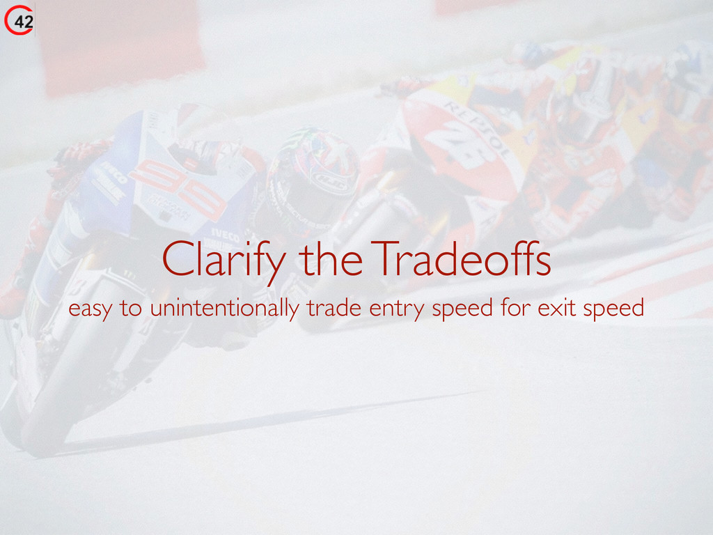 Clarify the Tradeoffs easy to unintentionally t...