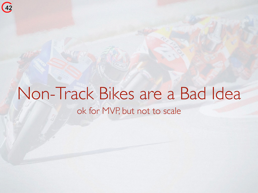 Non-Track Bikes are a Bad Idea ok for MVP, but ...