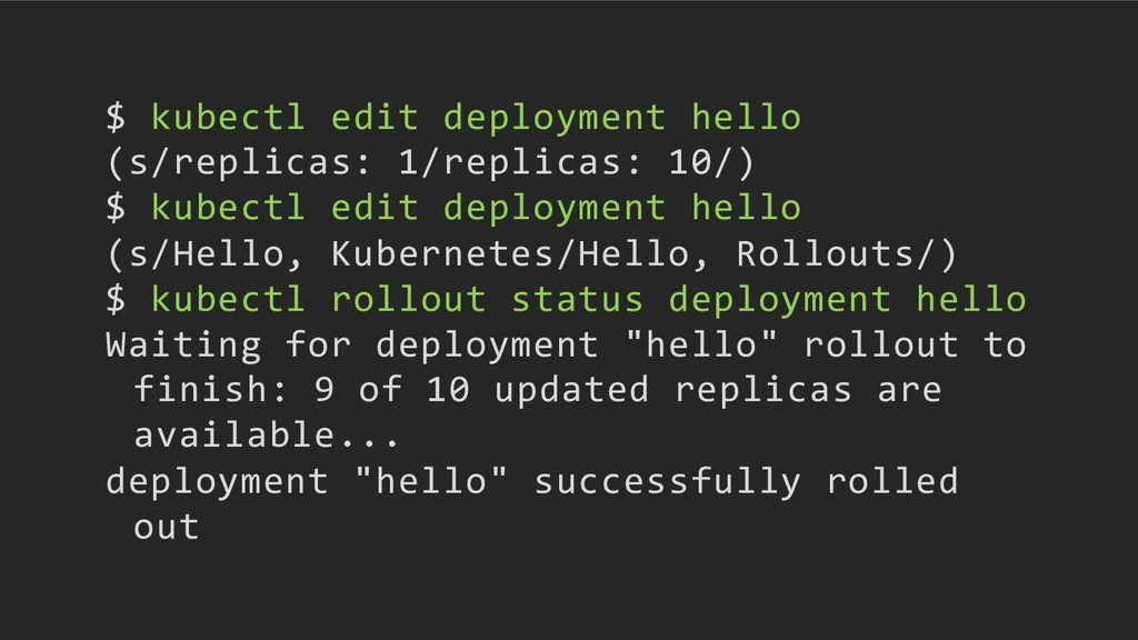 $ kubectl edit deployment hello (s/replicas: 1/...
