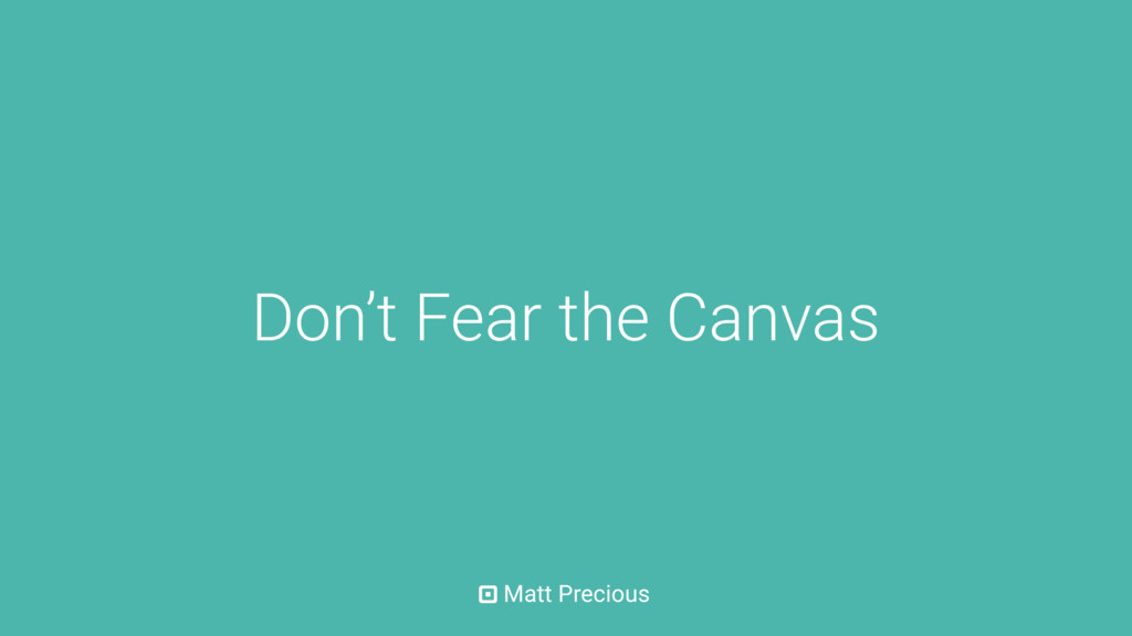 Matt Precious Don't Fear the Canvas
