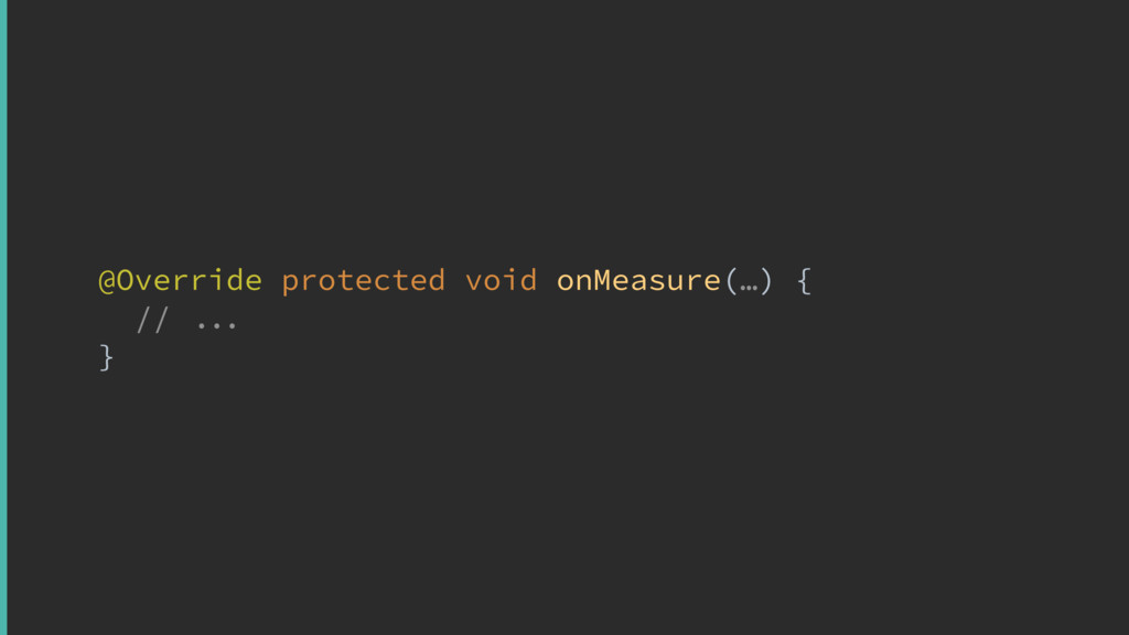 @Overrideyprotected void onMeasure(…) { //  }x