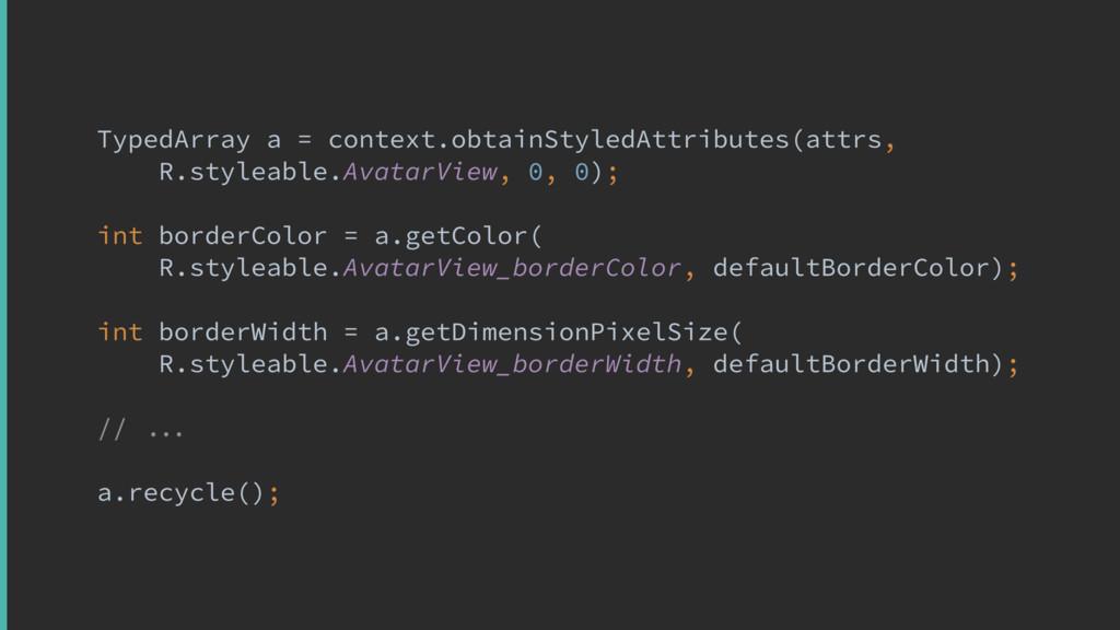 TypedArray a = context.obtainStyledAttributes(a...