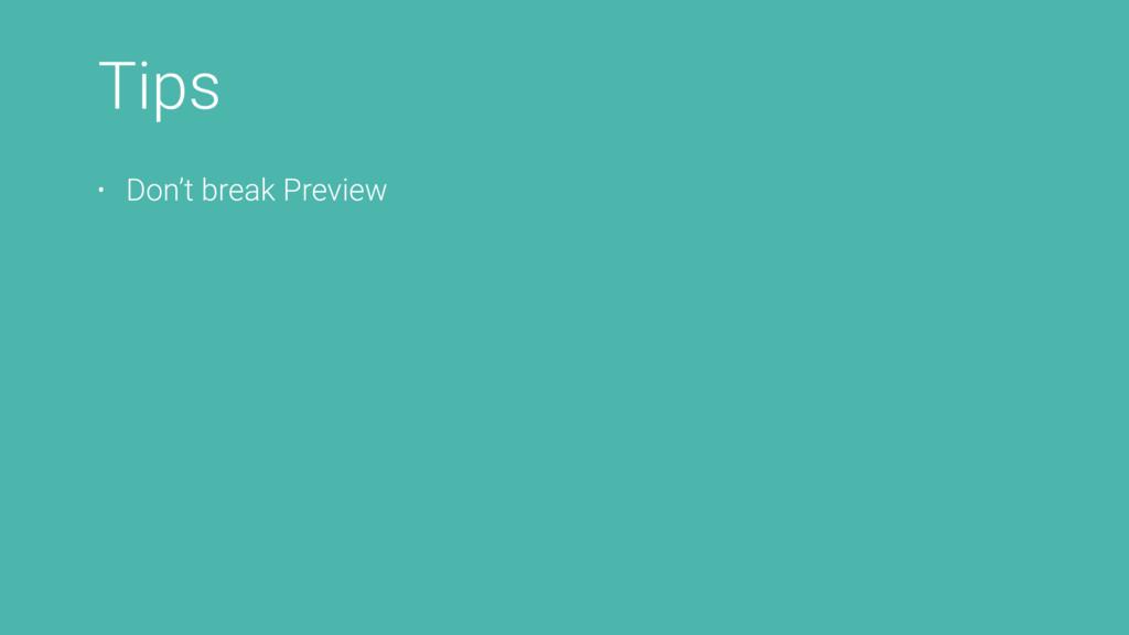 Tips • Don't break Preview