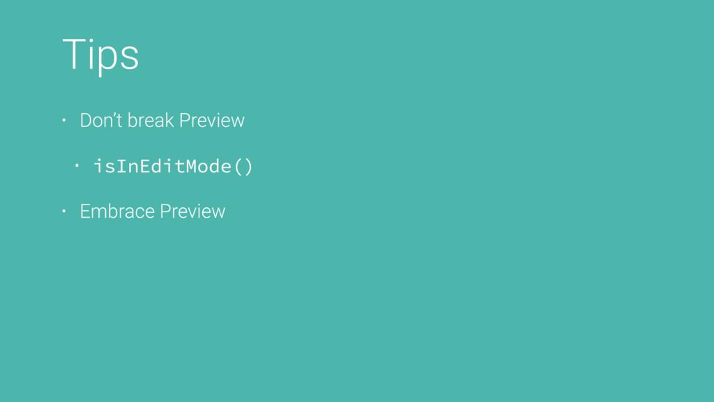 Tips • Don't break Preview • isInEditMode() • E...