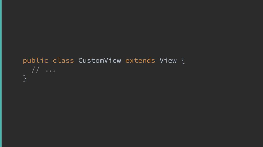public class CustomView extends View { //  }x