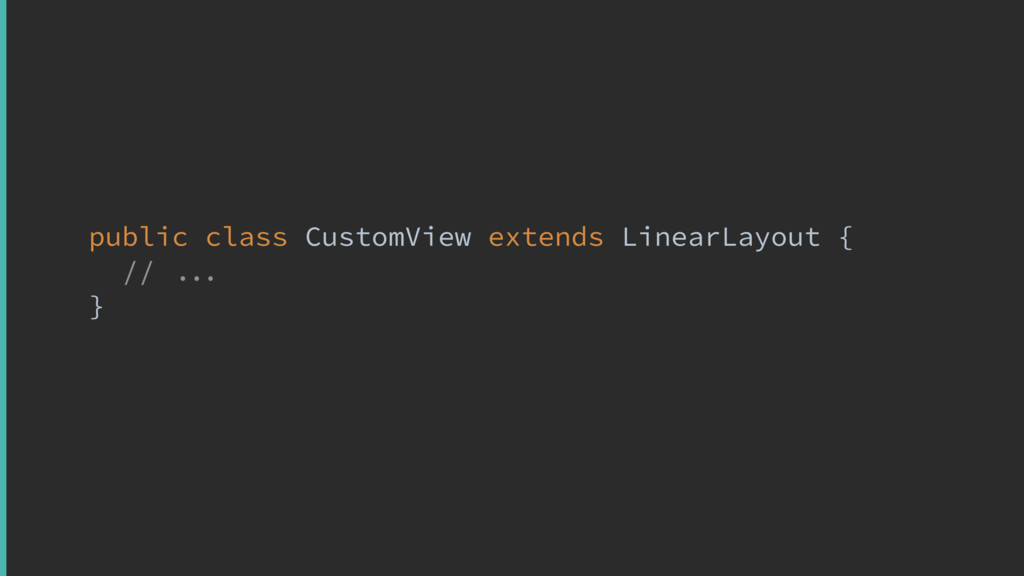 public class CustomView extends LinearLayout {y...