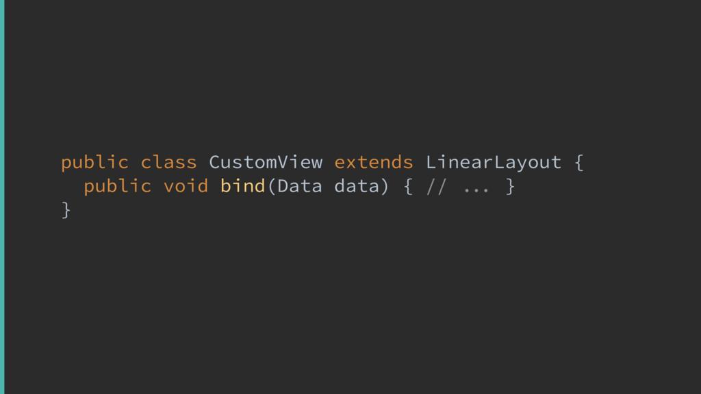 public class CustomView extends LinearLayout { ...