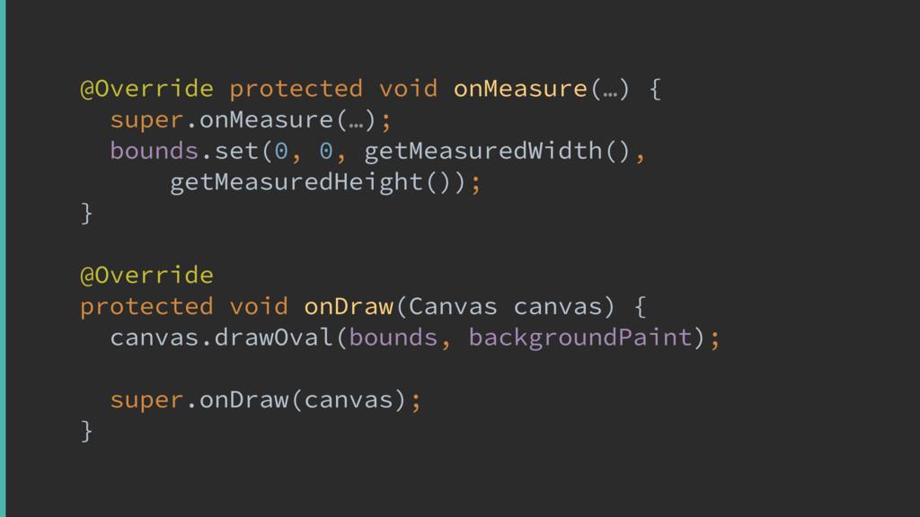 @Overrideyprotected void onMeasure(…) { super....