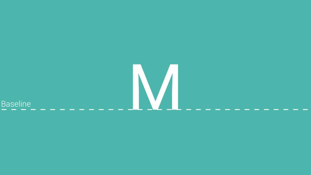 M Baseline