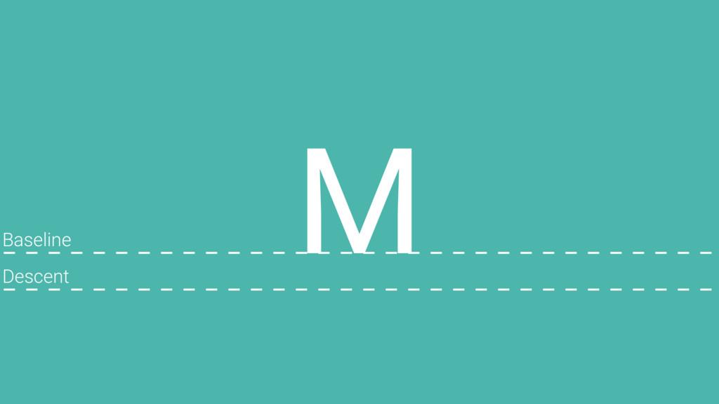 M Baseline Descent