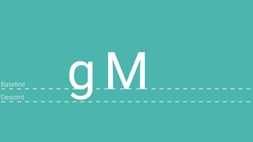 M Baseline Descent g
