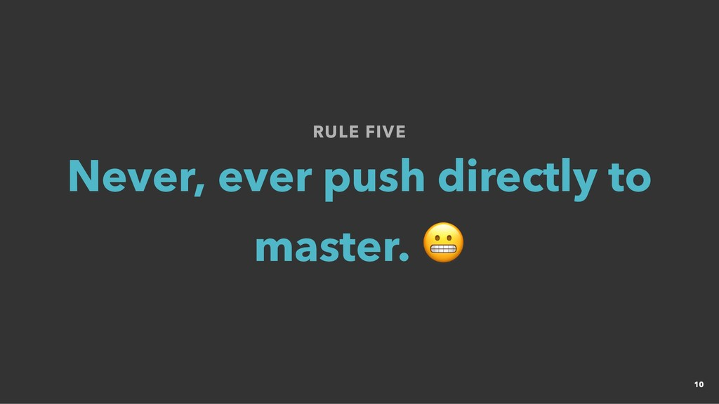 RULE FIVE RULE FIVE Never, ever push directly t...