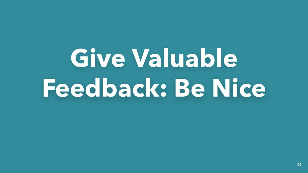 Give Valuable Give Valuable Feedback: Be Nice F...