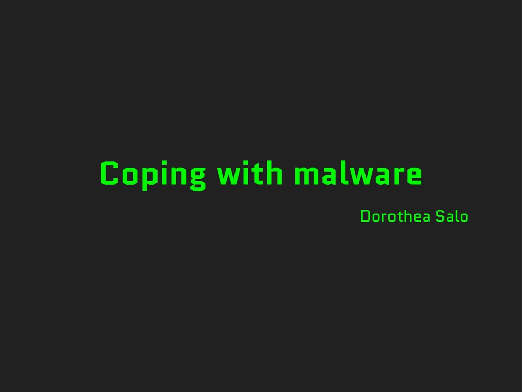 Coping with malware Dorothea Salo