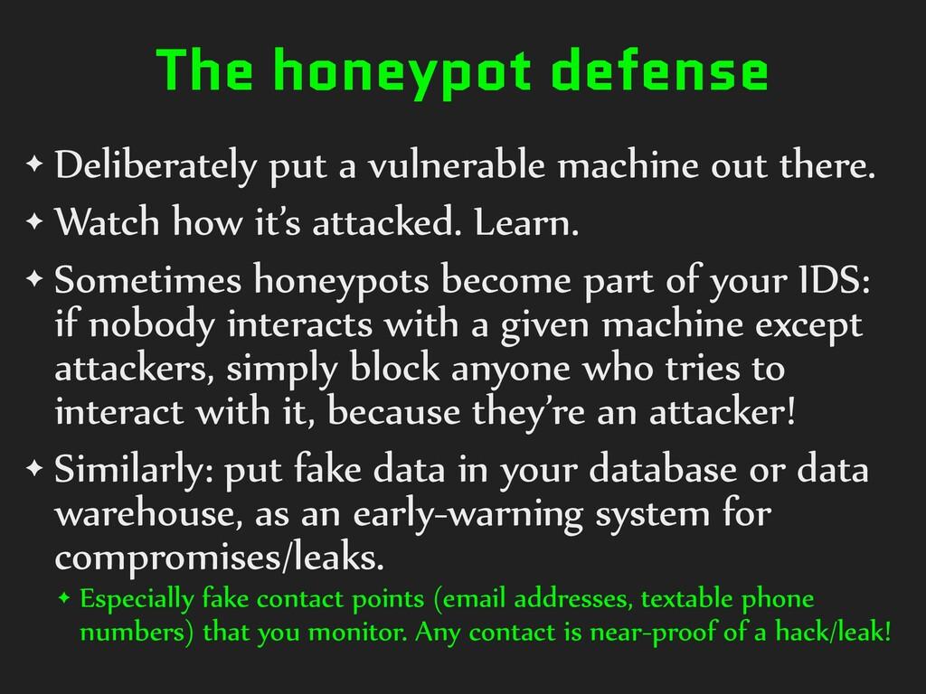 The honeypot defense ✦ Deliberately put a vulne...