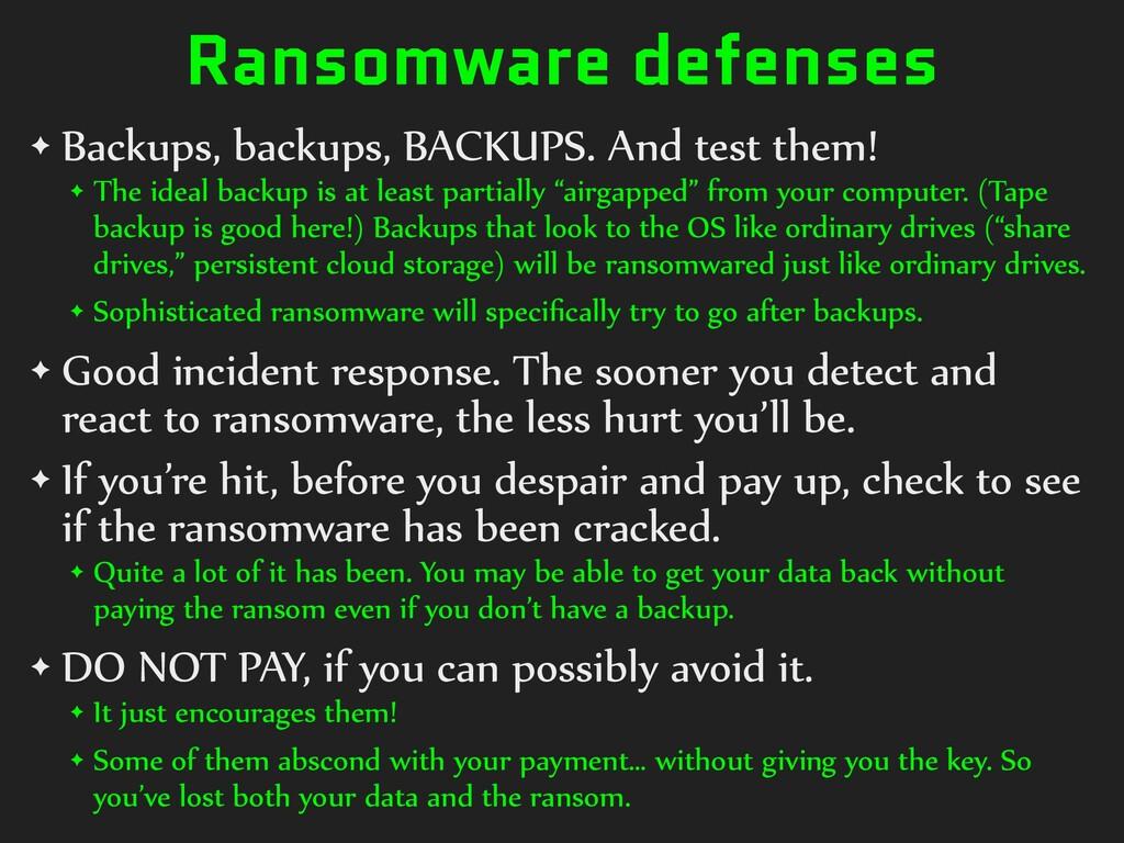 Ransomware defenses ✦ Backups, backups, BACKUPS...